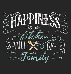 Happiness is a kitchen full of family sign vector