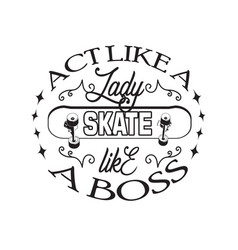 skater quotes and slogan good for tee act like vector image