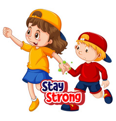 stay strong font in cartoon style with two kids vector image