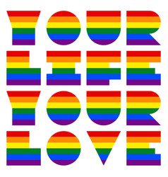 Lgbt quote to love and life your life your love vector