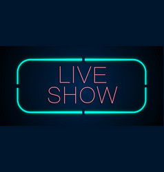 background of neon signs live show vector image