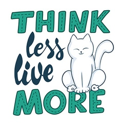 hand lettering quote - think less live more vector image