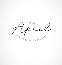 hello april please be my lucky month vector image