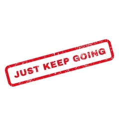 Just Keep Going Text Rubber Stamp vector