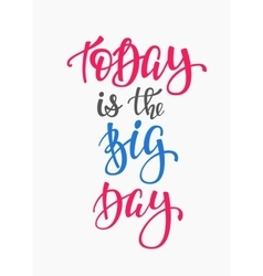 Today is the Big Day quote typography vector image