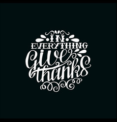 Hand lettering in everything give thanks made vector