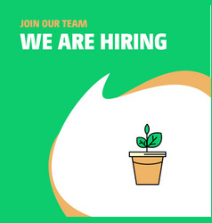 join our team busienss company plant pot we are vector image