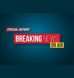 Breaking news opening scene broadcast breaking vector