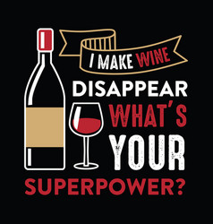 I make wine disappear wine funny quote and saying vector