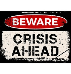 Beware crisis ahead sign vector image