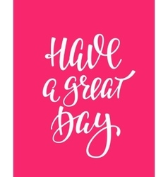 Have a Great Day quote typography vector
