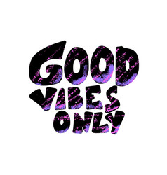 Good vibes only phrase isolated text vector