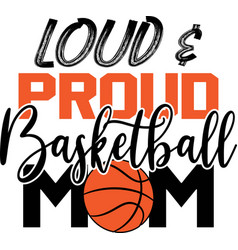Loud proud basketball mom on white background vector