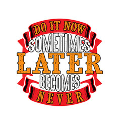 do it now sometimes later becomes never good for vector image
