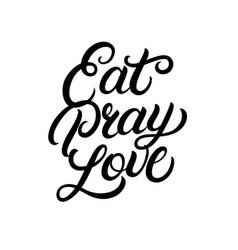 Eat pray love hand written lettering vector