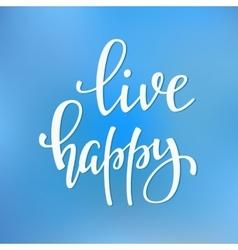 Live Happy quote typography vector image