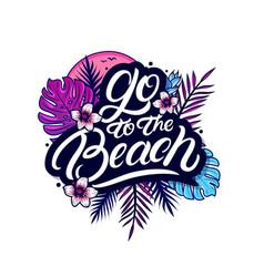 Go to beach hand written lettering vector
