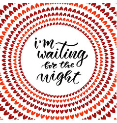 i am waiting for the night modern hand lettering vector image