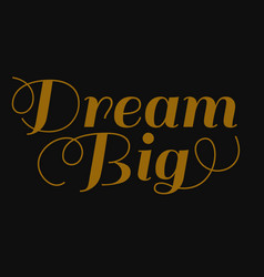 Dream big inspirational and motivational quote vector