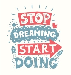 Stop dreaming start doing - motivation quote vector