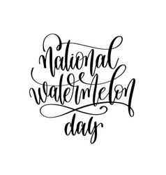 national watermelon day - hand lettering vector image