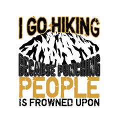 hiking quote and saying i go hiking because vector image