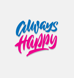 always happy hand lettering typography quote vector image