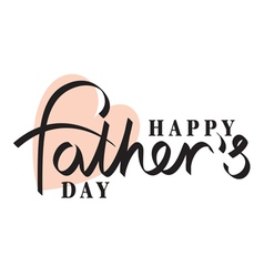 fathers day hand lettering handmade calligraphy vector image vector image