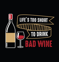 Lifes too short wine funny quote and saying vector