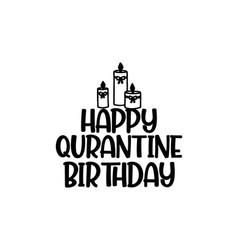 Happy qurantine birthday hand drawn typography vector