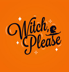 witch please lettering halloween quote on orange vector image