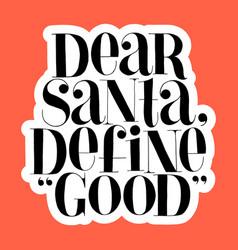 dear santa define good hand-drawn lettering quote vector image