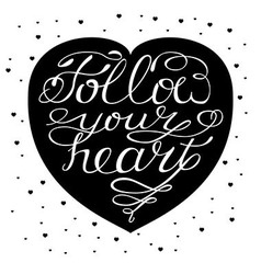 Follow your heart - handdrawn romantic quotes vector