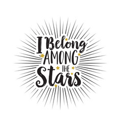 Hand drawn text i belong among the stars white vector