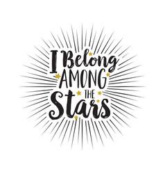 hand drawn text i belong among the stars white vector image