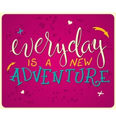 hand lettering quote - everyday is a new adventure vector image