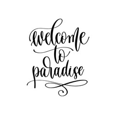 Welcome to paradise - travel lettering inscription vector