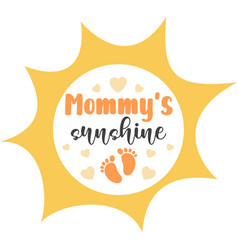 Mommy s sunshine on white background vector