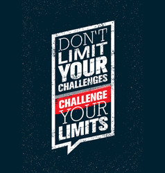 Do not limit your challenges challenge your vector