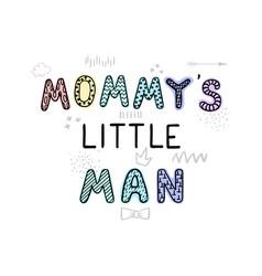 Mommys little man- fun hand drawn nursery poster vector