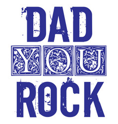 dad you rock fathers day greetings design vector image