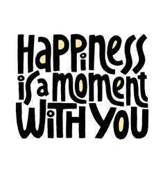 hapiness is a moment with you hand drawn vector image