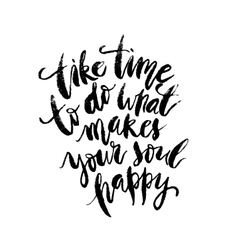 Take Time To Do What Makes Your Soul Happy vector image