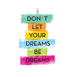 do not let your dreams be dreams motivation quote vector image