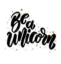 be a unicorn text lettering phrase for poster vector image