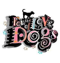 For the love of dogs vector image
