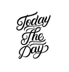 Today is perfect day hand written lettering vector