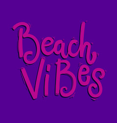 beach vibes lettering phrase for postcard banner vector image