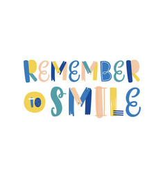 Remember to smile hand drawn lettering vector
