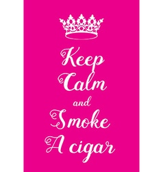 Keep Calm and smoke a cigar poster vector image